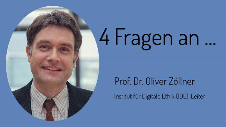 Vier Fragen beantwortet der Leider des Instituts für Digitale Ethik (IDE), Professor Dr. Oliver Zöllner